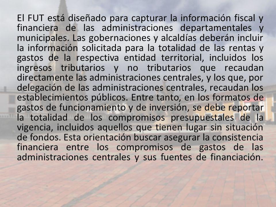 El FUT está diseñado para capturar la información fiscal y financiera de las administraciones departamentales y municipales.