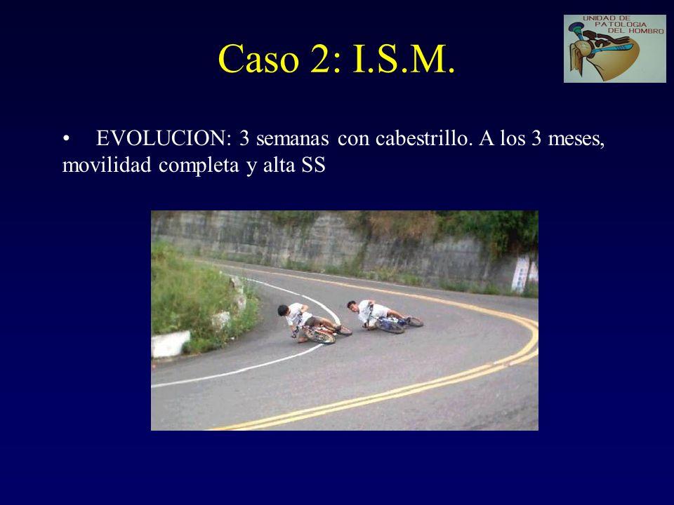 Caso 2: I.S.M. EVOLUCION: 3 semanas con cabestrillo. A los 3 meses,