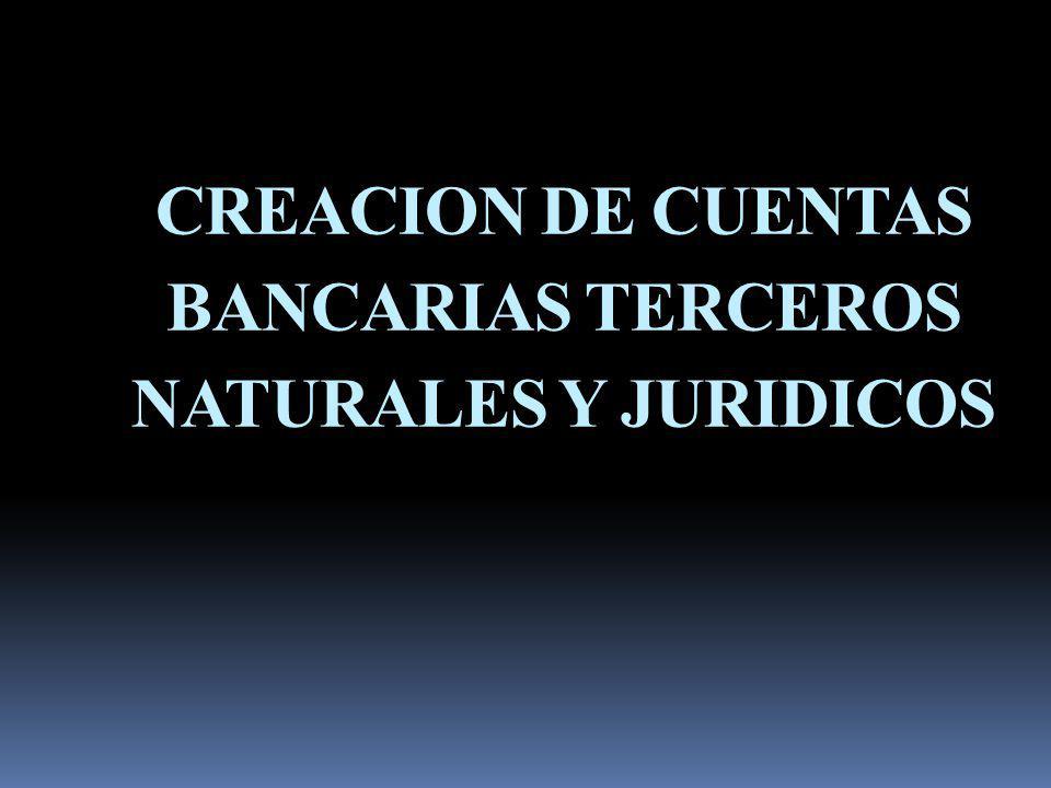 CREACION DE CUENTAS BANCARIAS TERCEROS NATURALES Y JURIDICOS