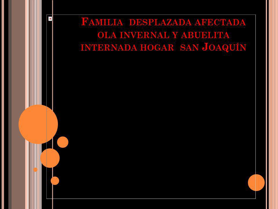 Familia desplazada afectada ola invernal y abuelita internada hogar san Joaquín