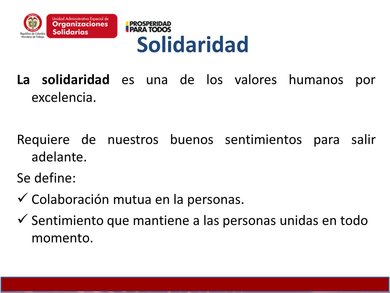 Solidaridad La solidaridad es una de los valores humanos por excelencia. Requiere de nuestros buenos sentimientos para salir adelante.
