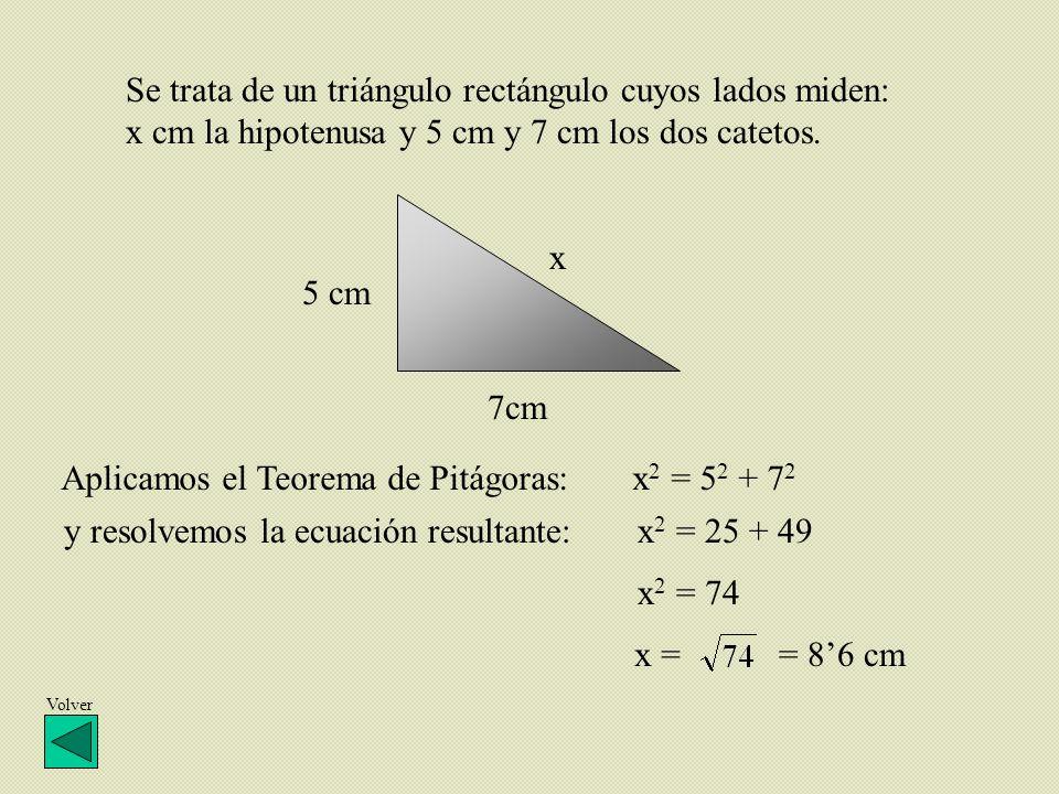 Aplicamos el Teorema de Pitágoras: x2 = 52 + 72