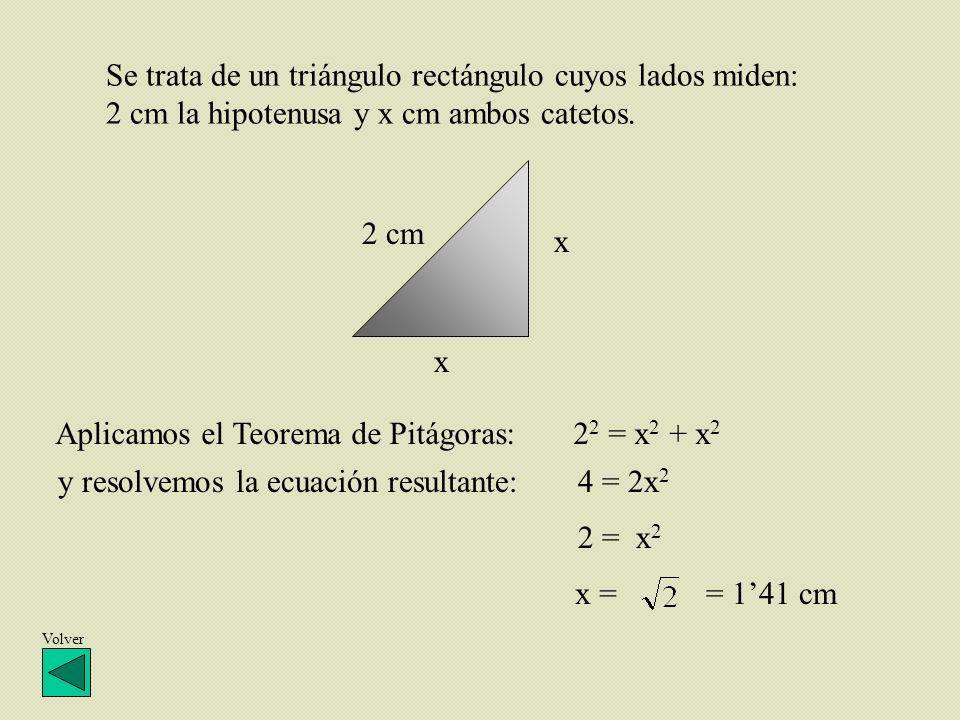 Aplicamos el Teorema de Pitágoras: 22 = x2 + x2