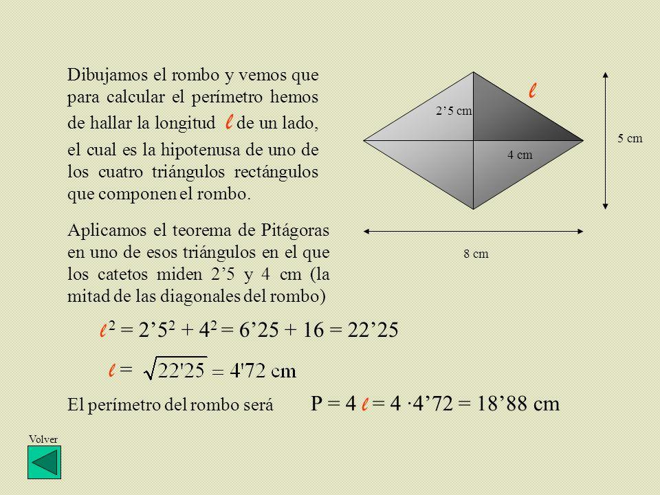 Dibujamos el rombo y vemos que para calcular el perímetro hemos de hallar la longitud l de un lado, el cual es la hipotenusa de uno de los cuatro triángulos rectángulos que componen el rombo.
