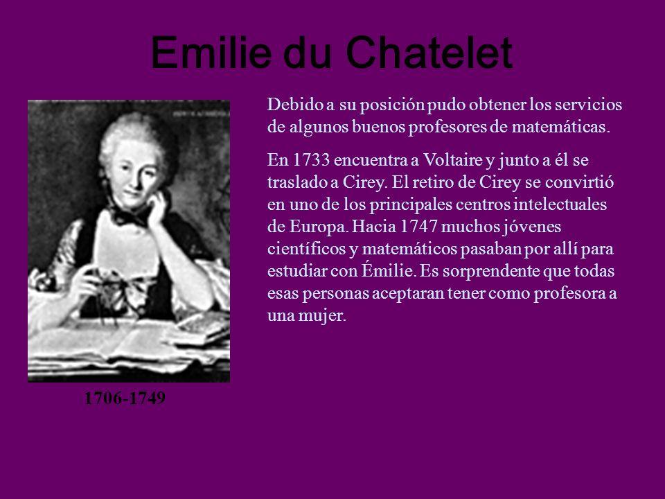 Emilie du Chatelet Debido a su posición pudo obtener los servicios de algunos buenos profesores de matemáticas.