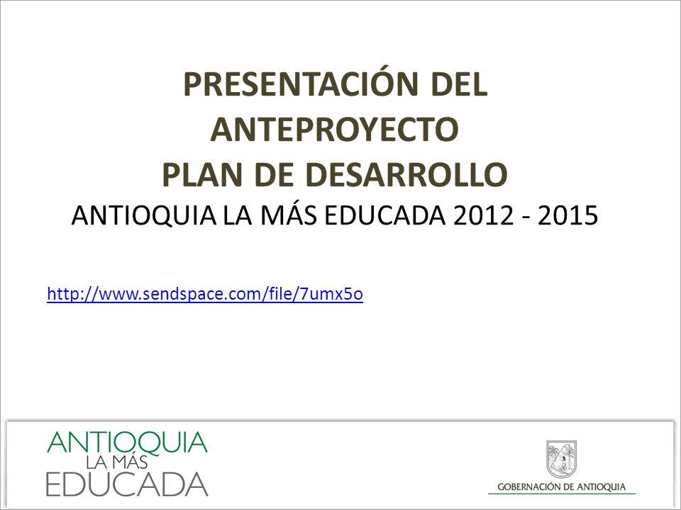 PRESENTACIÓN DEL ANTEPROYECTO PLAN DE DESARROLLO Antioquia la más educada 2012 - 2015