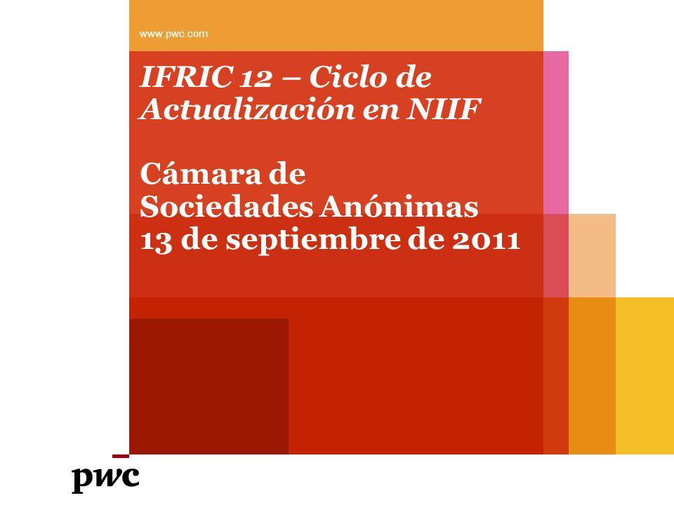 www.pwc.comIFRIC 12 – Ciclo de Actualización en NIIF Cámara de Sociedades Anónimas 13 de septiembre de 2011.