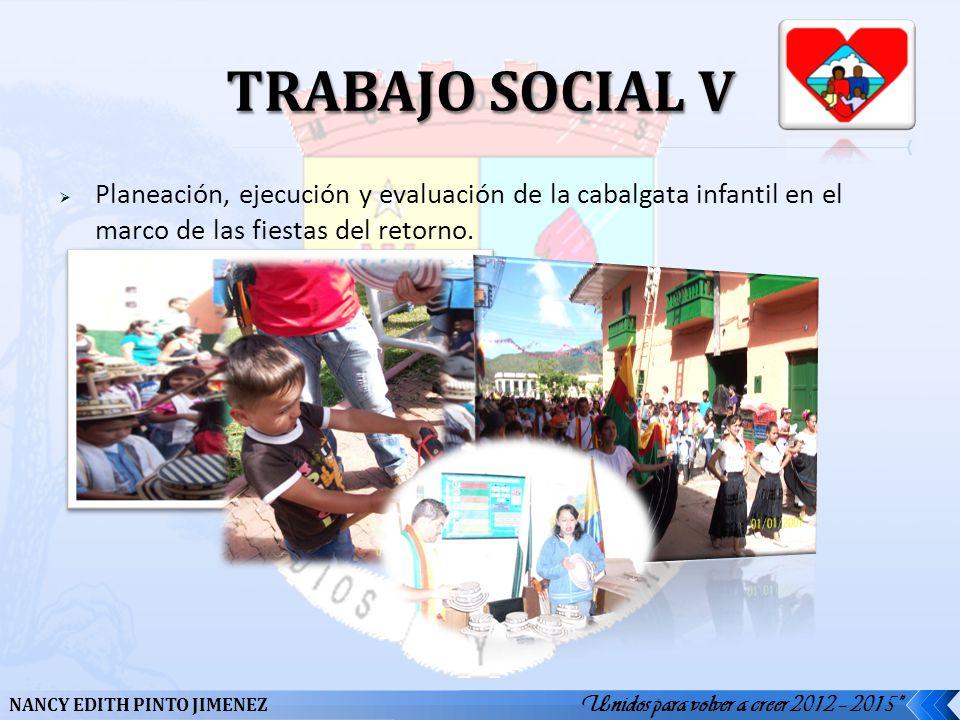 TRABAJO SOCIAL V Planeación, ejecución y evaluación de la cabalgata infantil en el marco de las fiestas del retorno.