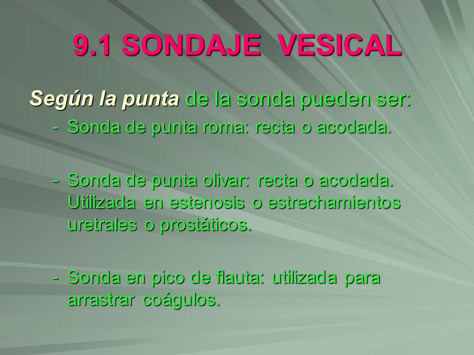 9.1 SONDAJE VESICAL Según la punta de la sonda pueden ser: