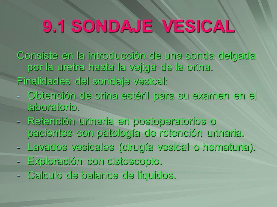 9.1 SONDAJE VESICALConsiste en la introducción de una sonda delgada por la uretra hasta la vejiga de la orina.