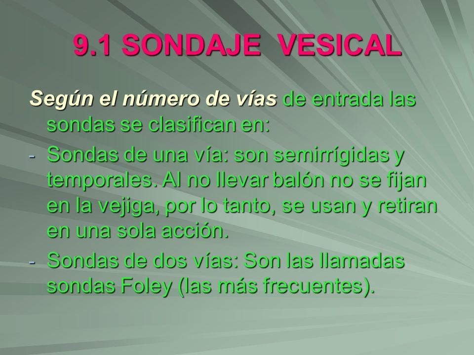 9.1 SONDAJE VESICAL Según el número de vías de entrada las sondas se clasifican en: