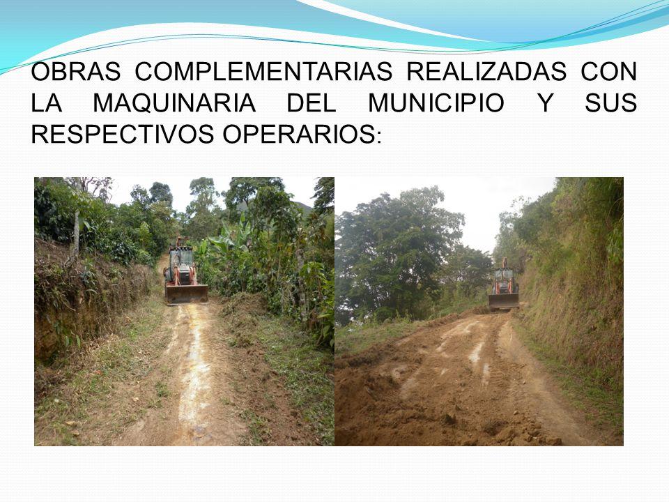 OBRAS COMPLEMENTARIAS REALIZADAS CON LA MAQUINARIA DEL MUNICIPIO Y SUS RESPECTIVOS OPERARIOS: