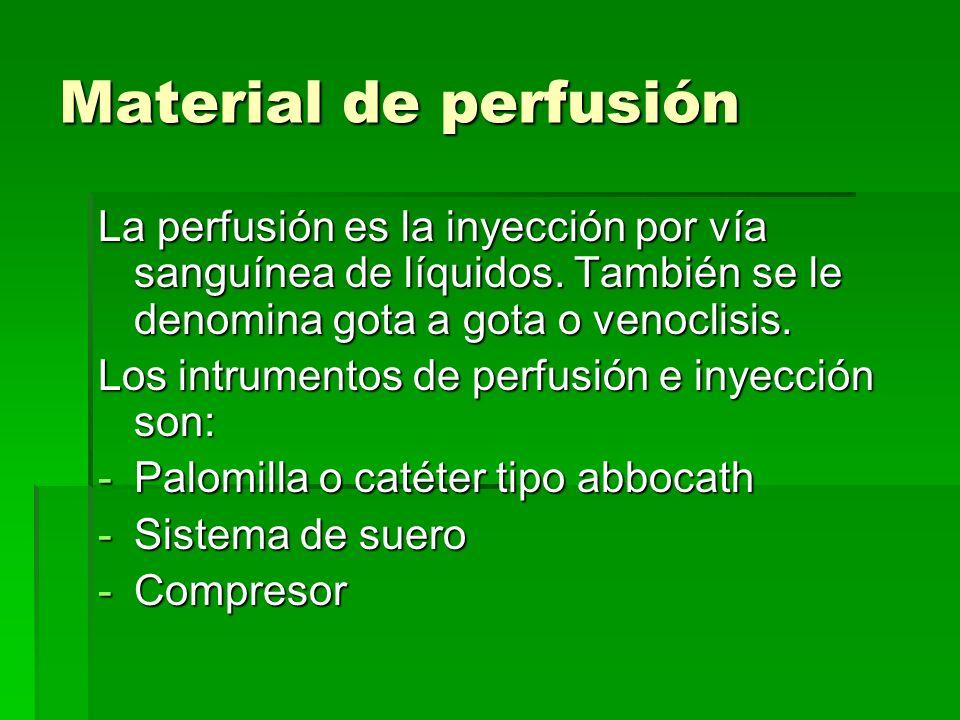 Material de perfusión La perfusión es la inyección por vía sanguínea de líquidos. También se le denomina gota a gota o venoclisis.