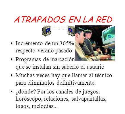 ATRAPADOS EN LA RED Incremento de un 305% de timos respecto verano pasado. Programas de marcación automática que se instalan sin saberlo el usuario.