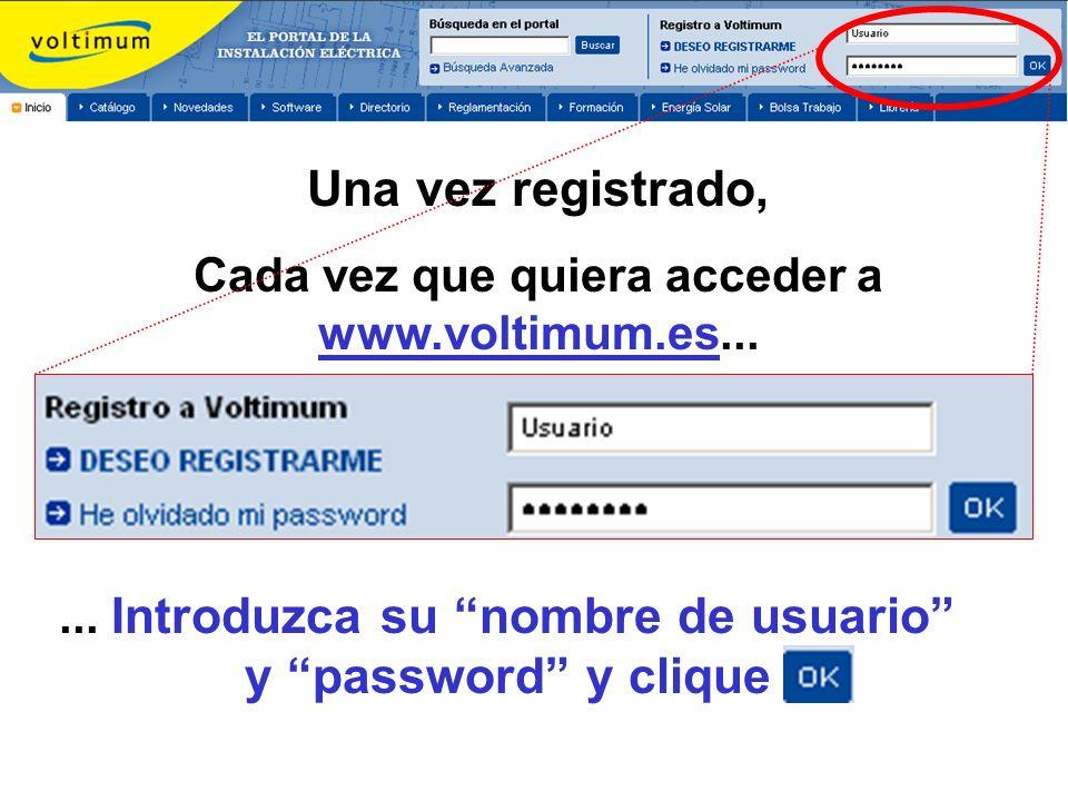 Una vez registrado, Cada vez que quiera acceder a www.voltimum.es...