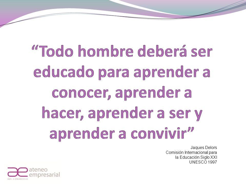 Todo hombre deberá ser educado para aprender a conocer, aprender a hacer, aprender a ser y aprender a convivir