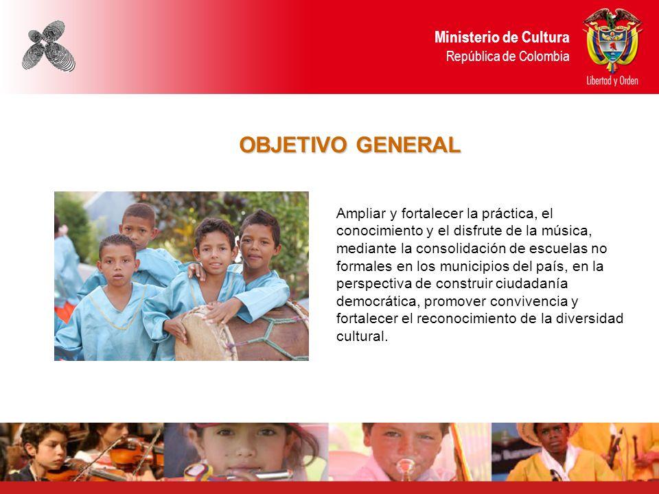 OBJETIVO GENERAL Ministerio de Cultura República de Colombia