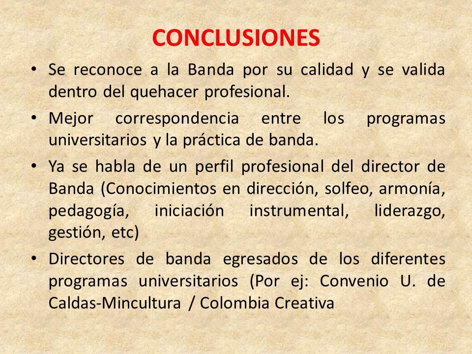 CONCLUSIONES Se reconoce a la Banda por su calidad y se valida dentro del quehacer profesional.