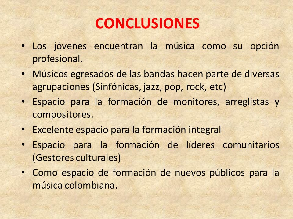 CONCLUSIONES Los jóvenes encuentran la música como su opción profesional.
