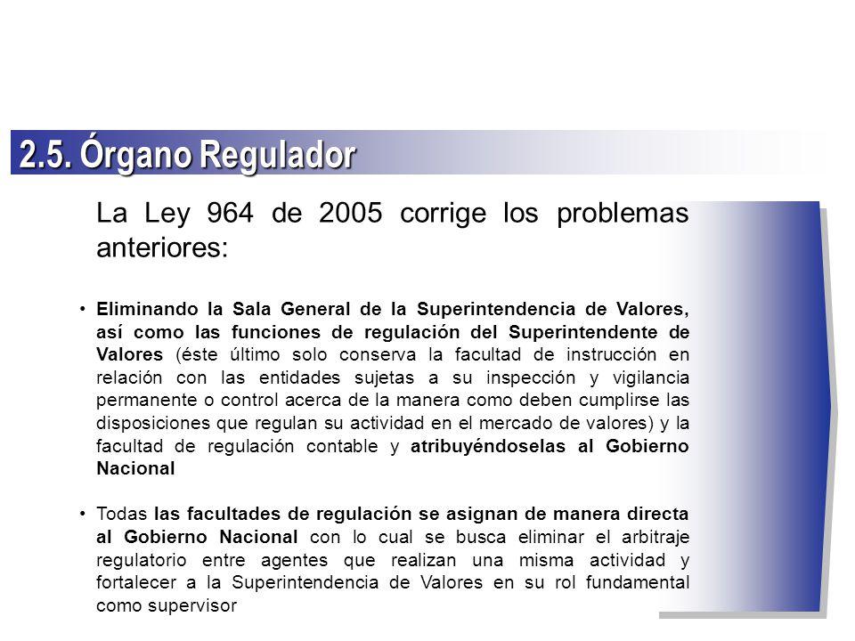 2.5. Órgano Regulador La Ley 964 de 2005 corrige los problemas anteriores: