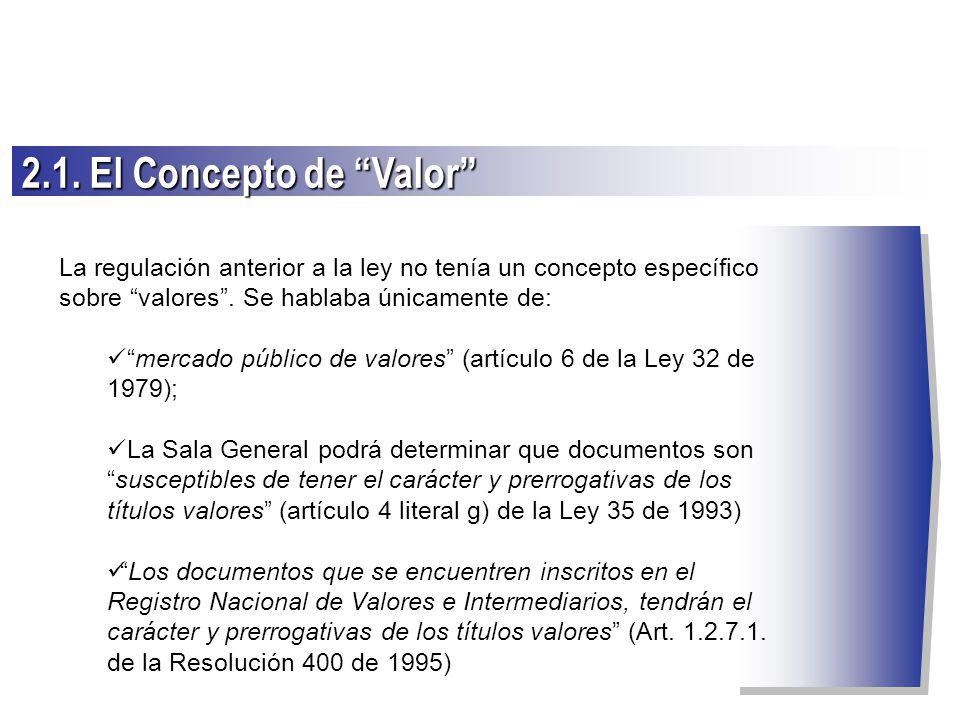 2.1. El Concepto de Valor La regulación anterior a la ley no tenía un concepto específico sobre valores . Se hablaba únicamente de: