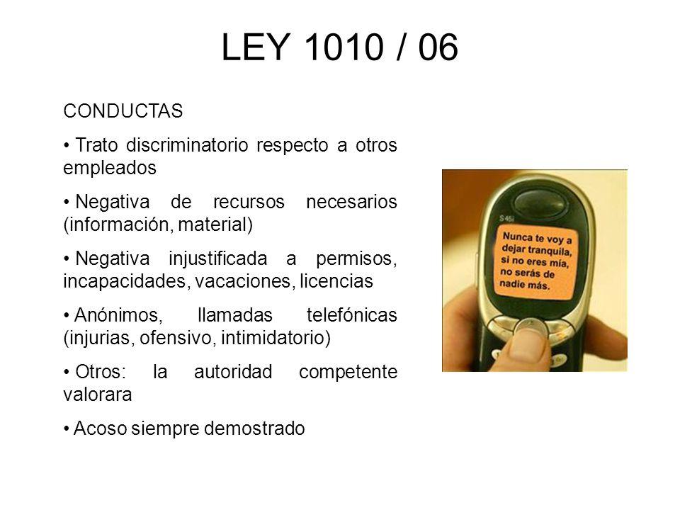 LEY 1010 / 06 CONDUCTAS. Trato discriminatorio respecto a otros empleados. Negativa de recursos necesarios (información, material)