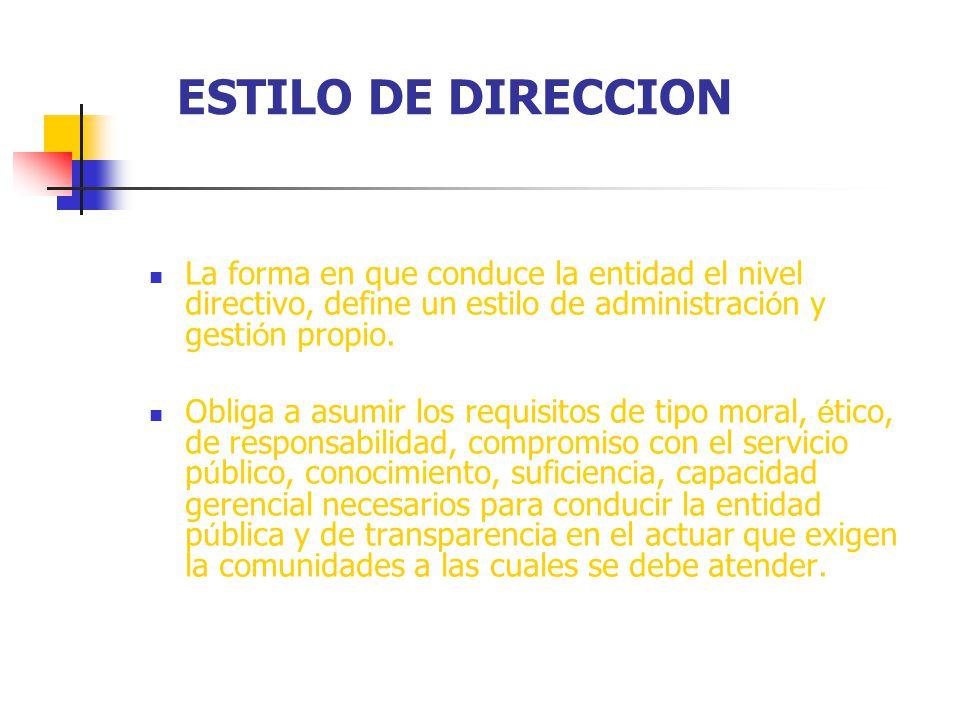 ESTILO DE DIRECCION La forma en que conduce la entidad el nivel directivo, define un estilo de administración y gestión propio.