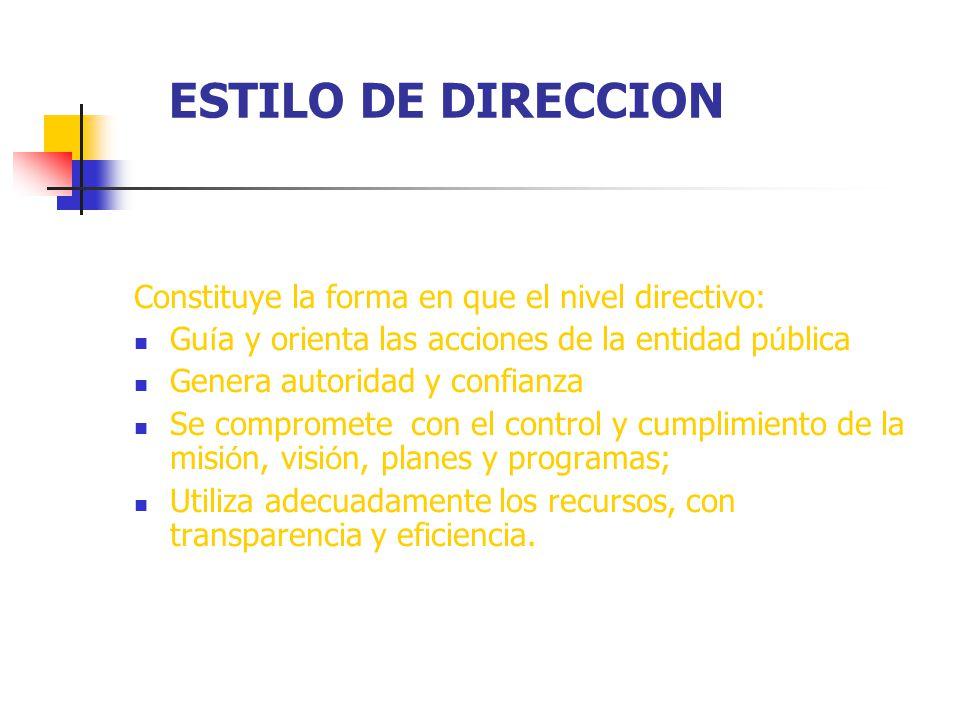 ESTILO DE DIRECCION Constituye la forma en que el nivel directivo: