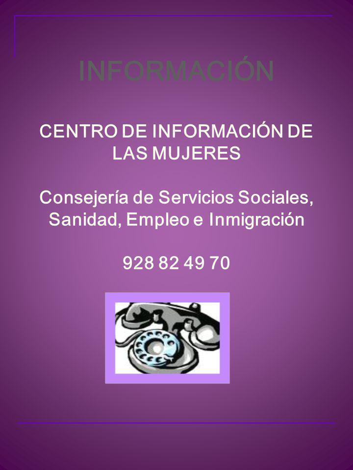 INFORMACIÓN CENTRO DE INFORMACIÓN DE LAS MUJERES Consejería de Servicios Sociales, Sanidad, Empleo e Inmigración 928 82 49 70