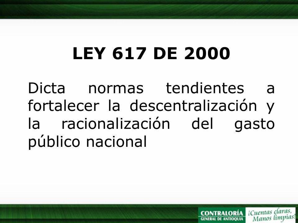 LEY 617 DE 2000 Dicta normas tendientes a fortalecer la descentralización y la racionalización del gasto público nacional.