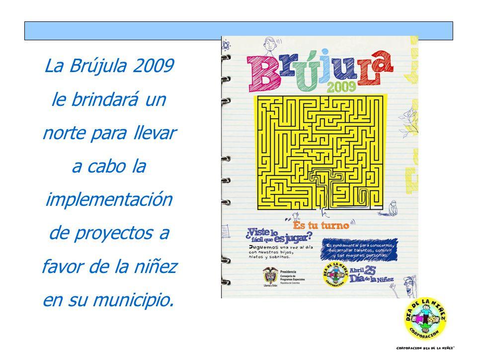 La Brújula 2009 le brindará un norte para llevar a cabo la implementación de proyectos a favor de la niñez en su municipio.