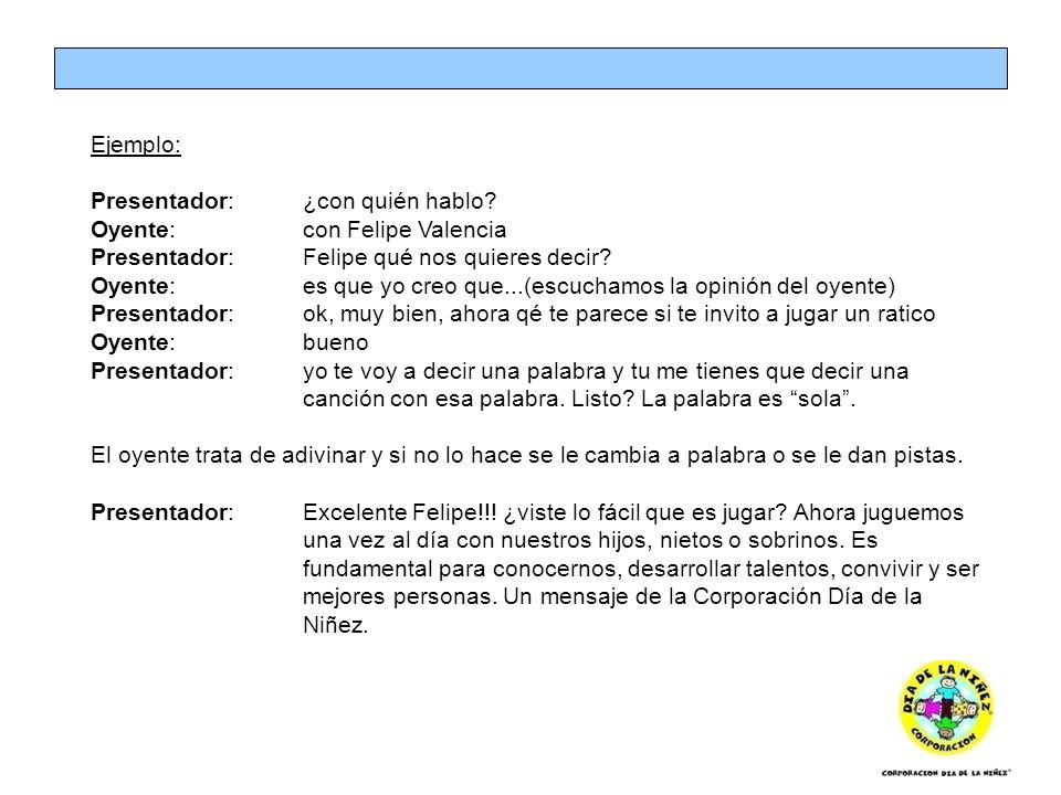 Ejemplo: Presentador: ¿con quién hablo Oyente: con Felipe Valencia. Presentador: Felipe qué nos quieres decir