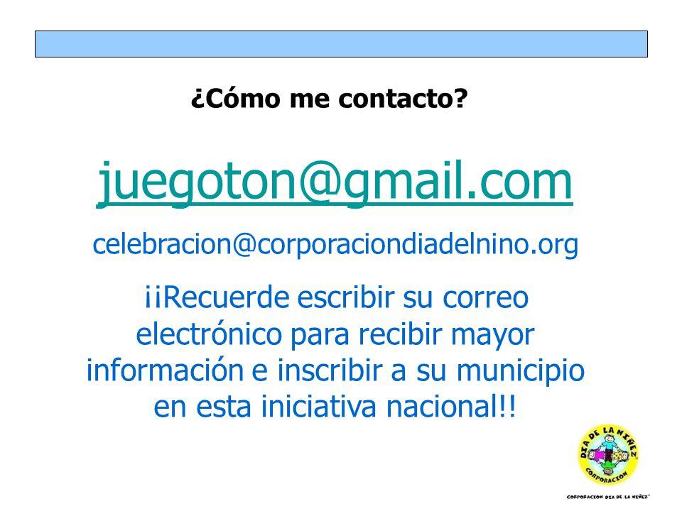 ¿Cómo me contacto juegoton@gmail.com. celebracion@corporaciondiadelnino.org.
