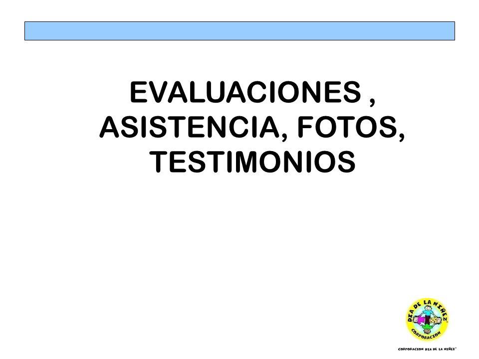 EVALUACIONES , ASISTENCIA, FOTOS, TESTIMONIOS