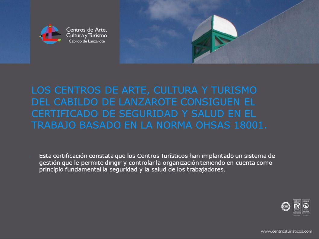 LOS CENTROS DE ARTE, CULTURA Y TURISMO DEL CABILDO DE LANZAROTE CONSIGUEN EL CERTIFICADO DE SEGURIDAD Y SALUD EN EL TRABAJO BASADO EN LA NORMA OHSAS 18001.
