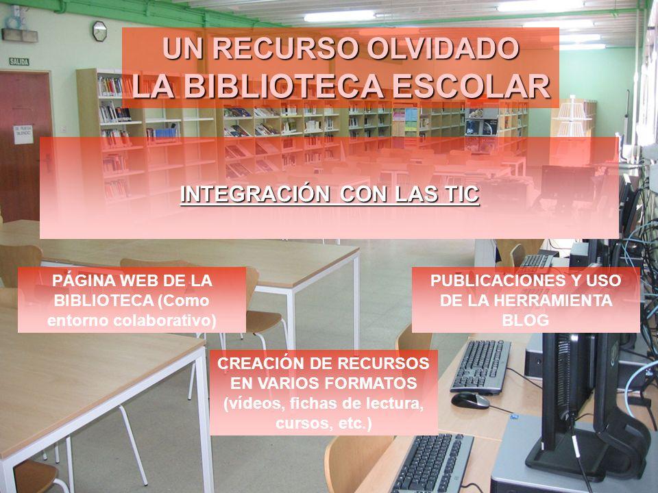 LA BIBLIOTECA ESCOLAR UN RECURSO OLVIDADO INTEGRACIÓN CON LAS TIC