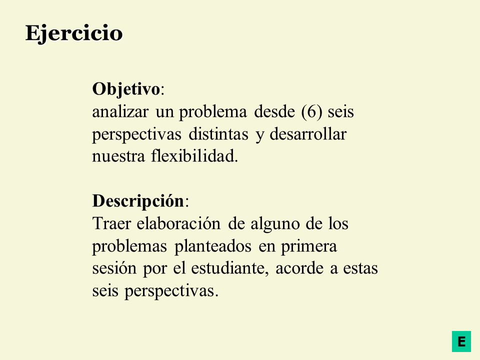 EjercicioObjetivo: analizar un problema desde (6) seis perspectivas distintas y desarrollar nuestra flexibilidad.