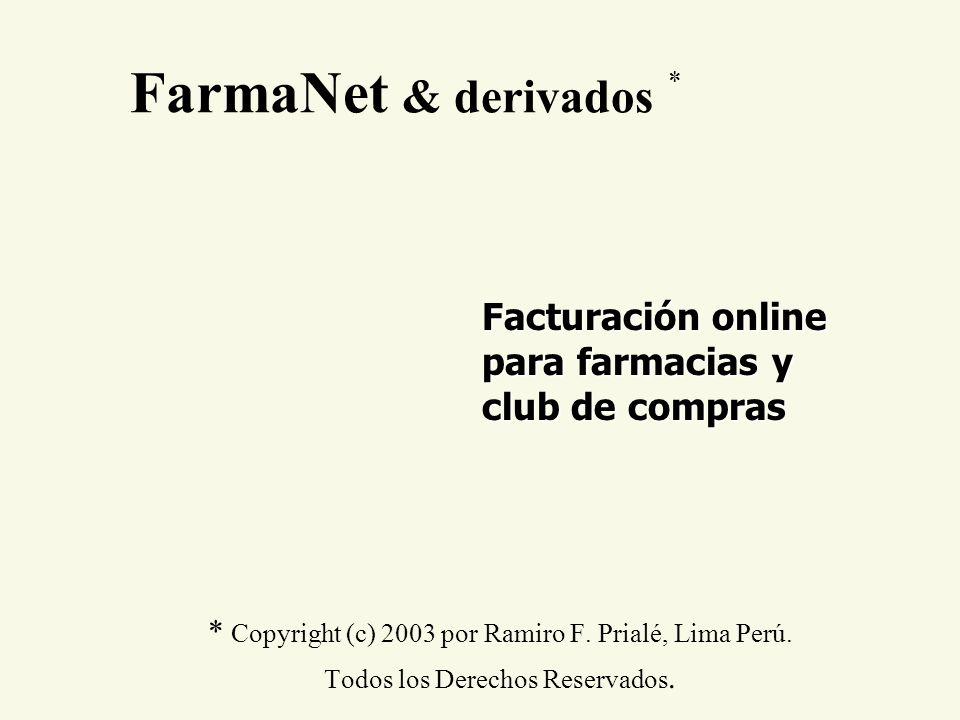 FarmaNet & derivados * Facturación online para farmacias y club de compras. * Copyright (c) 2003 por Ramiro F. Prialé, Lima Perú.
