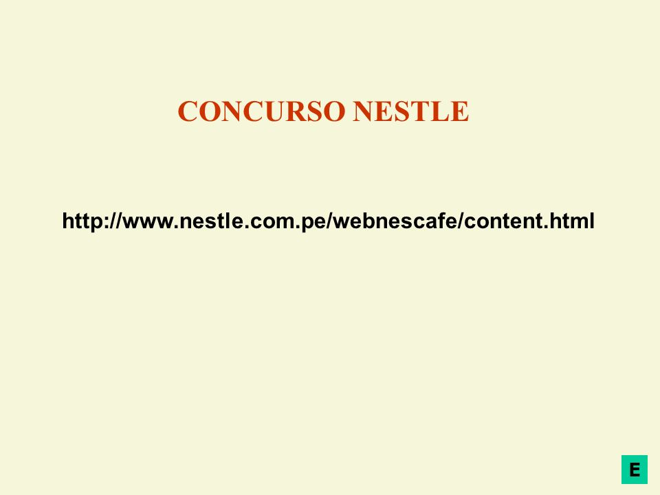 CONCURSO NESTLE http://www.nestle.com.pe/webnescafe/content.html E