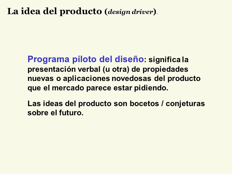 La idea del producto (design driver).