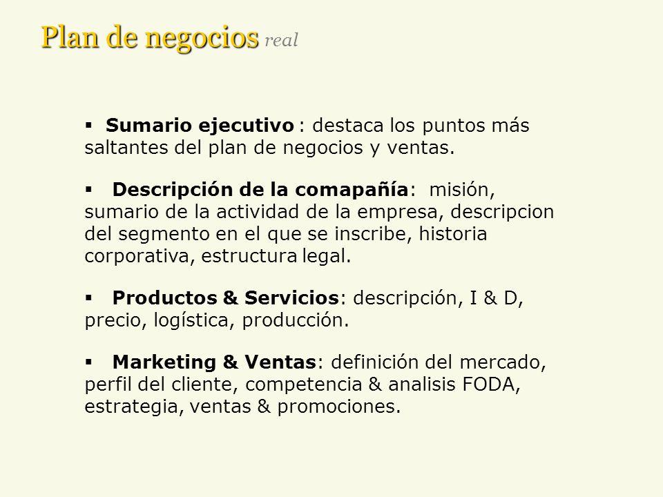 Plan de negocios real Sumario ejecutivo : destaca los puntos más saltantes del plan de negocios y ventas.
