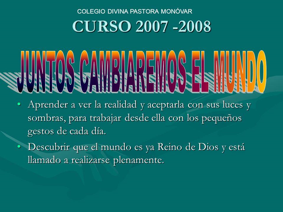 CURSO 2007 -2008 JUNTOS CAMBIAREMOS EL MUNDO