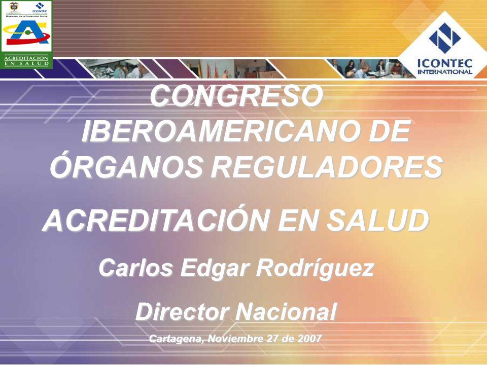 CONGRESO IBEROAMERICANO DE ÓRGANOS REGULADORES ACREDITACIÓN EN SALUD