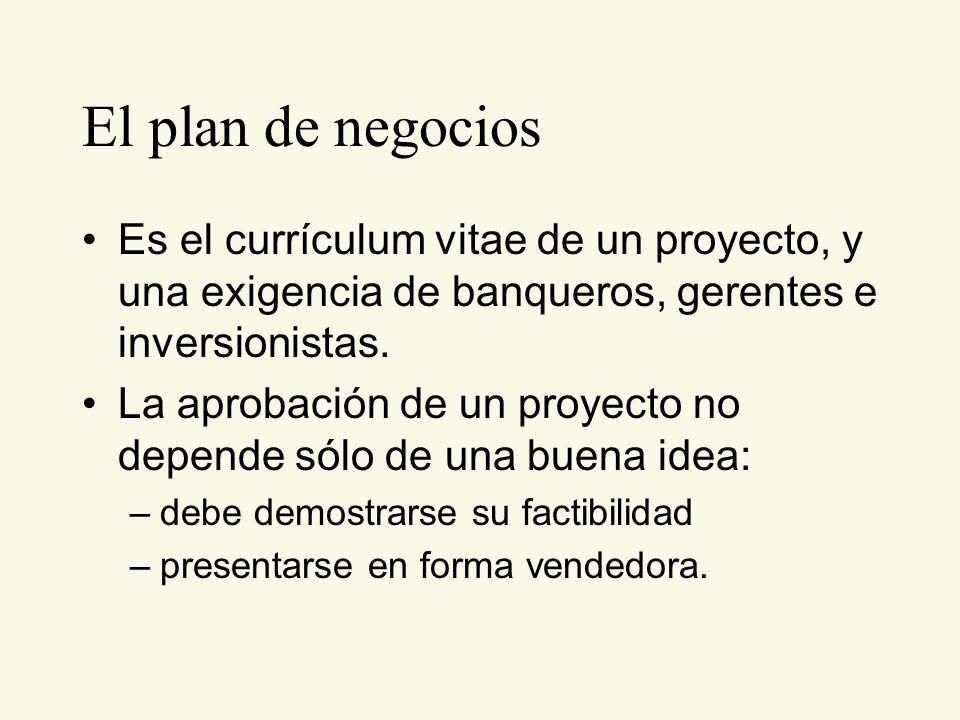 El plan de negocios Es el currículum vitae de un proyecto, y una exigencia de banqueros, gerentes e inversionistas.
