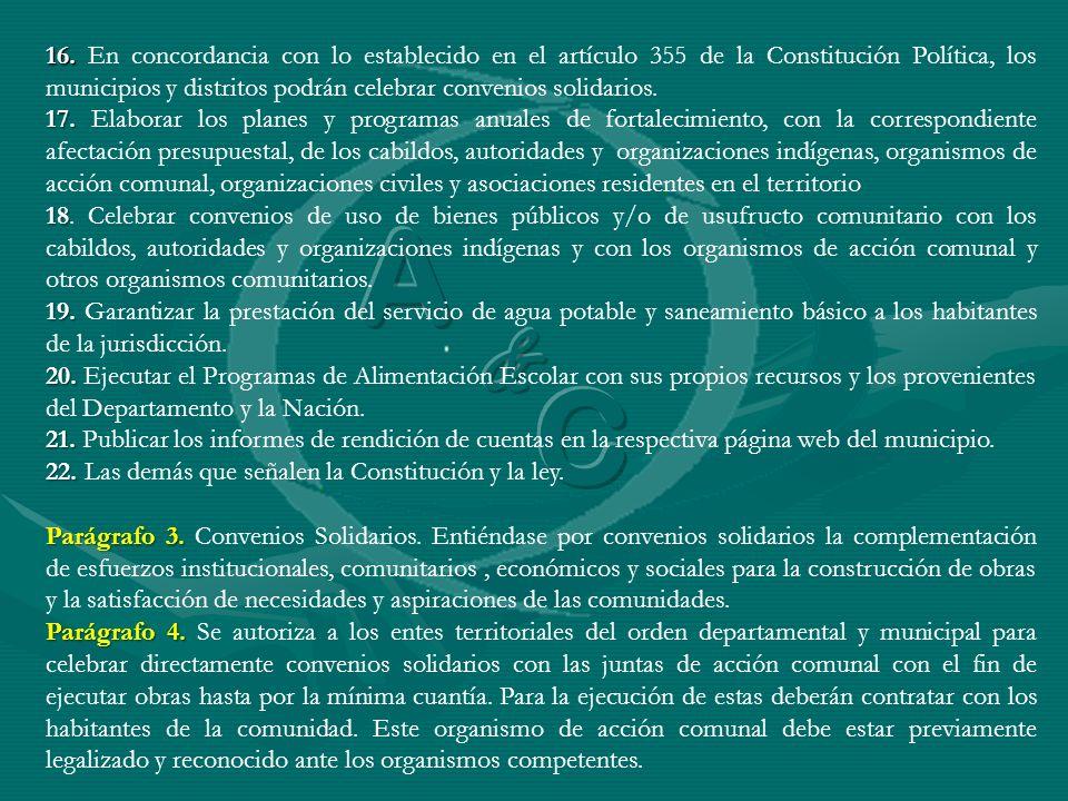 16. En concordancia con lo establecido en el artículo 355 de la Constitución Política, los municipios y distritos podrán celebrar convenios solidarios.