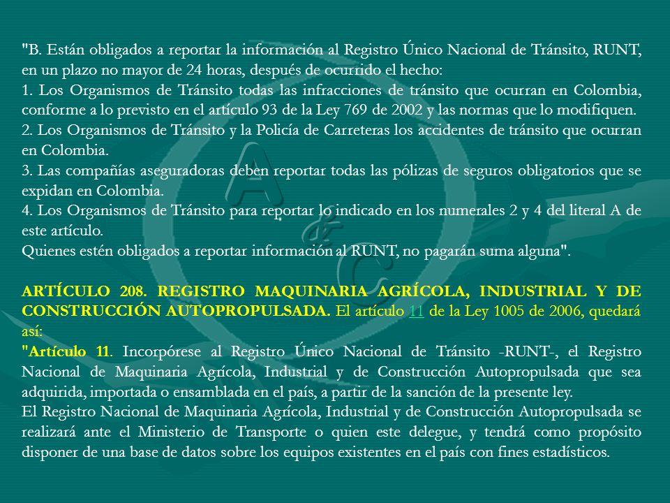 B. Están obligados a reportar la información al Registro Único Nacional de Tránsito, RUNT, en un plazo no mayor de 24 horas, después de ocurrido el hecho: