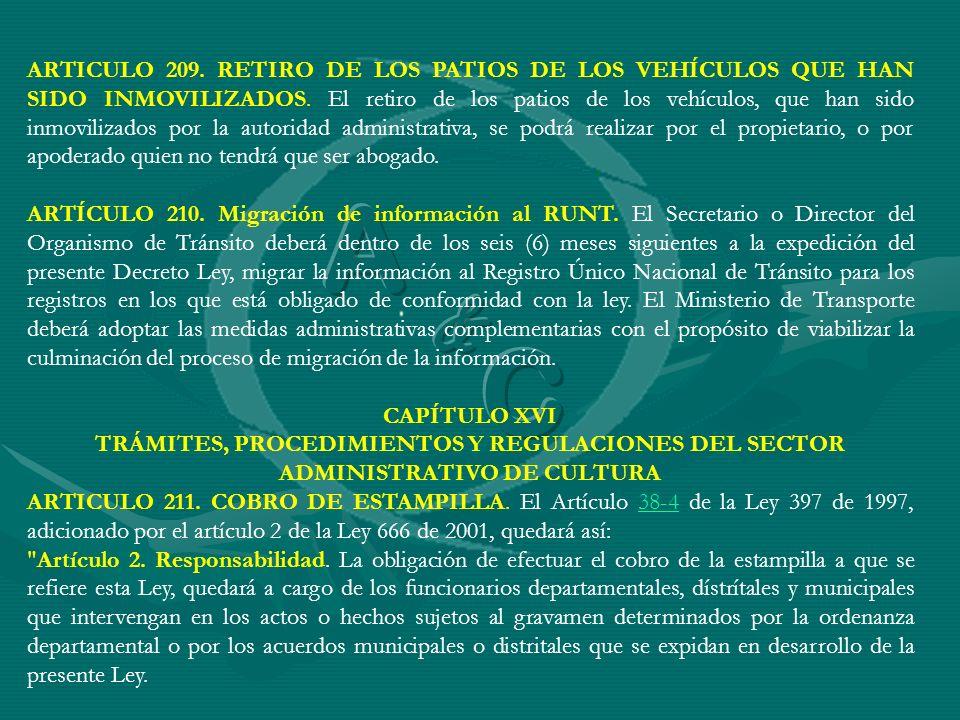 ARTICULO 209. RETIRO DE LOS PATIOS DE LOS VEHÍCULOS QUE HAN SIDO INMOVILIZADOS. El retiro de los patios de los vehículos, que han sido inmovilizados por la autoridad administrativa, se podrá realizar por el propietario, o por apoderado quien no tendrá que ser abogado.