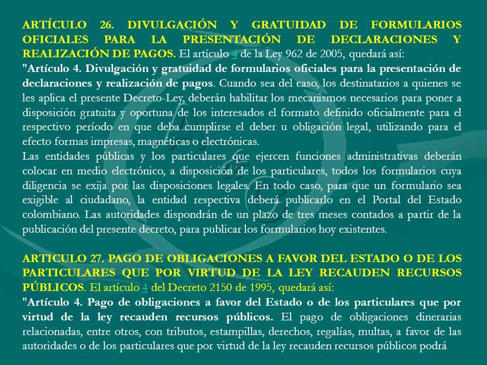 ARTÍCULO 26. DIVULGACIÓN Y GRATUIDAD DE FORMULARIOS OFICIALES PARA LA PRESENTACIÓN DE DECLARACIONES Y REALIZACIÓN DE PAGOS. El artículo 4 de la Ley 962 de 2005, quedará así: