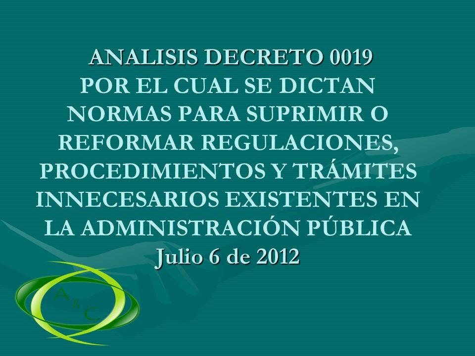 ANALISIS DECRETO 0019 POR EL CUAL SE DICTAN NORMAS PARA SUPRIMIR O REFORMAR REGULACIONES, PROCEDIMIENTOS Y TRÁMITES INNECESARIOS EXISTENTES EN LA ADMINISTRACIÓN PÚBLICA Julio 6 de 2012
