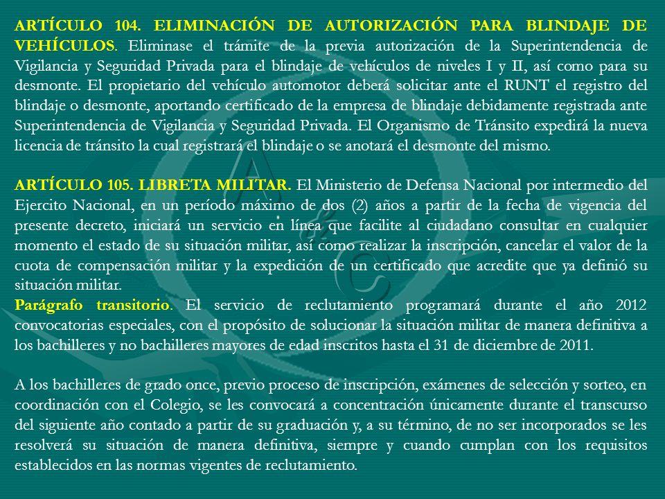 ARTÍCULO 104. ELIMINACIÓN DE AUTORIZACIÓN PARA BLINDAJE DE VEHÍCULOS